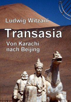 Transasia. Von Karachi nach Beijing (eBook, ePUB) - Witzani, Ludwig
