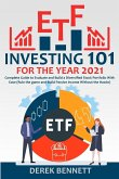 ETF Investing 101 for the Year 2021: Complete Guide to Evaluate and Build a Diversified Stock Portfolio With Ease (Rule the game and Build Passive Inc