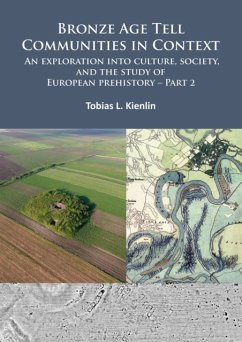 Bronze Age Tell Communities in Context: An Exploration into Culture, Society, and the Study of European Prehistory. Part 2 - Kienlin, Tobias L.