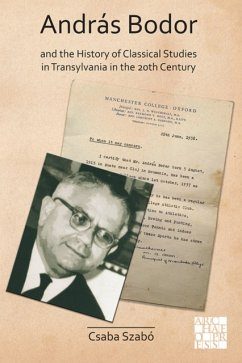 Andras Bodor and the History of Classical Studies in Transylvania in the 20th century - Szabo, Csaba