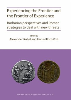 Experiencing the Frontier and the Frontier of Experience: Barbarian perspectives and Roman strategies to deal with new threats