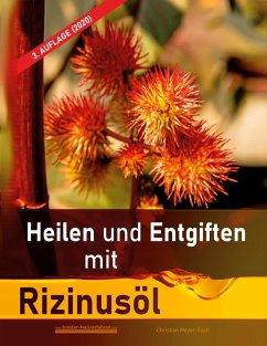 Heilen und Entgiften mit Rizinusöl (3. Auflage 2020)