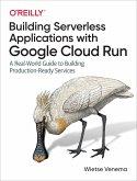 Building Serverless Applications with Google Cloud Run (eBook, ePUB)