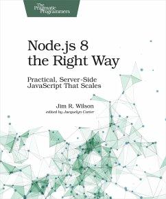 Node.js 8 the Right Way (eBook, ePUB) - Wilson, Jim
