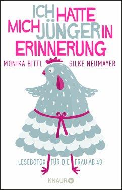 Ich hatte mich jünger in Erinnerung (Mängelexemplar) - Bittl, Monika;Neumayer, Silke