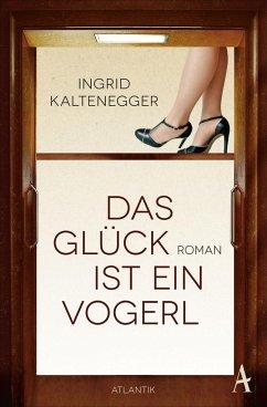 Das Glück ist ein Vogerl (Mängelexemplar) - Kaltenegger, Ingrid