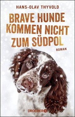 Brave Hunde kommen nicht zum Südpol (Mängelexemplar) - Thyvold, Hans-Olav