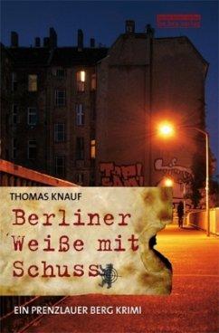 Berliner Weiße mit Schuss / John Klein Bd.2 (Restauflage) - Knauf, Thomas