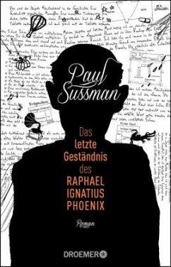 Das letzte Geständnis des Raphael Ignatius Phoenix (Mängelexemplar) - Sussman, Paul