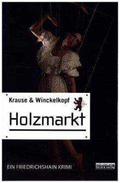 Holzmarkt / Friedrichshain Krimi Bd.3 (Restauflage) - Krause, Hans-Ullrich; Winckelkopf, M. Pa.