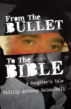 From The Bullet To The Bible (eBook, ePUB) - Sainz-Hall, Phillip Anthony