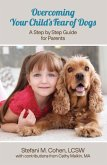 Overcoming Your Child's Fear of Dogs (eBook, ePUB)