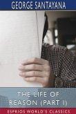 The Life of Reason (Part I) (Esprios Classics)