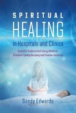 Spiritual Healing in Hospitals and Clinics: Scientific Evidence That Energy Medicine Promotes Speedy Recovery and Positive Outcomes
