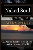Naked Soul: A Poetic Expression of the Mind, Heart, & Will
