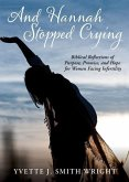 And Hannah Stopped Crying: Biblical Reflections of Purpose, Promise, and Hope for Women Facing Infertility