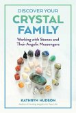 Discover Your Crystal Family: Working with Stones and Their Angelic Messengers