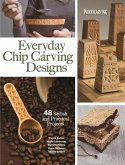 Everyday Chip Carving Designs: 48 Stylish and Practical Projects