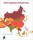Asia's Forgotten Christian Story