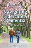 Chicken Soup for the Soul: Navigating Eldercare & Dementia: 101 Stories for Family Caregivers