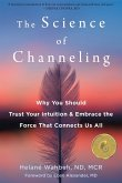 The Science of Channeling: Why You Should Trust Your Intuition and Embrace the Force That Connects Us All