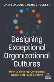 Designing Exceptional Organizational Cultures: How to Develop Companies Where Employees Thrive