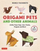 Origami Pets and Other Animals: Lifelike Paper Dogs, Cats, Pandas, Penguins, and More! (30 Different Models)