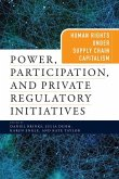 Power, Participation, and Private Regulatory Initiatives: Human Rights Under Supply Chain Capitalism