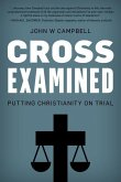 Cross Examined: Putting Christianity on Trial