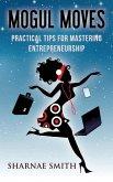 Mogul Moves: Practical Tips for Mastering Entrepreneurship