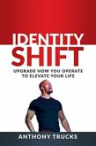 Identity Shift: Upgrade How You Operate to Elevate Your Life