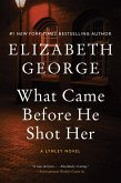 What Came Before He Shot Her: A Lynley Novel