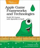 Apple Game Frameworks and Technologies: Build 2D Games with Spritekit & Swift