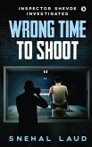 Wrong Time to Shoot: Inspector Shevde Investigates