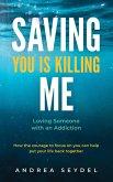 Saving You Is Killing Me: Loving Someone With an Addiction (eBook, ePUB)
