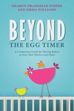 Beyond the Egg Timer: A Companion Guide for Having Babies - Fisher, Sharon Praissman; Williams, Emma