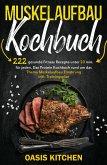 Muskelaufbau Kochbuch: 222 gesunde Fitness Rezepte unter 20 min. für jeden (eBook, ePUB)