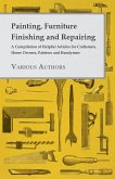 Painting, Furniture Finishing and Repairing - A Compilation of Helpful Articles for Craftsmen, Home Owners, Painters and Handymen (eBook, ePUB)