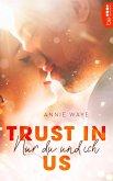 Trust in Us - Nur du und ich (eBook, ePUB)