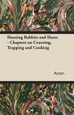Hunting Rabbits and Hares - Chapters on Coursing, Trapping and Cooking (eBook, ePUB)