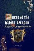 Curse Of The White Dragon The Prequel: OR A Story Of Heartbreak (eBook, ePUB)