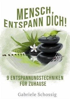 Mensch, Entspann Dich! - 9 Entspannungstechniken für Zuhause (eBook, ePUB)