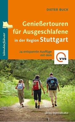 Genießertouren für Ausgeschlafene in der Region Stuttgart - Buck, Dieter