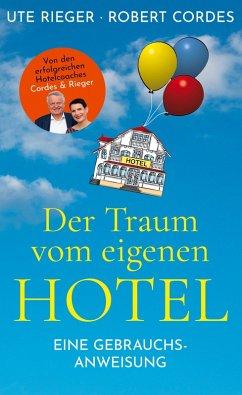 Der Traum vom eigenen Hotel (eBook, ePUB) - Rieger, Ute; Cordes, Robert