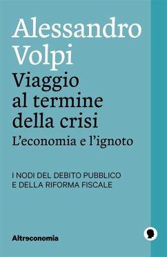 Viaggio al termine della crisi (eBook, ePUB) - Volpi, Alessandro