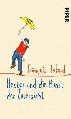 Hector und die Kunst der Zuversicht / Hector Bd.8 (Restauflage) - Lelord, François