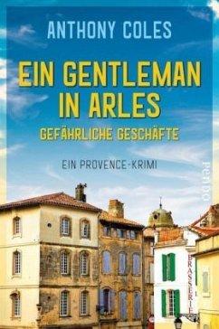 Ein Gentleman in Arles - Gefährliche Geschäfte / Peter Smith Bd.2 (Restauflage) - Coles, Anthony