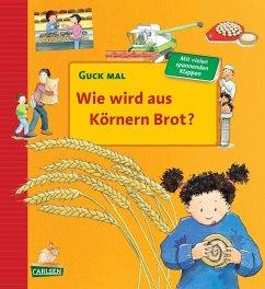 Wie wird aus Körnern Brot? / Guck mal Bd.8 (Restauflage) - Erne, Andrea