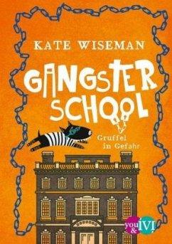 Gruffel in Gefahr / Gangster School Bd.3 (Restauflage) - Wiseman, Kate