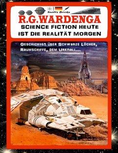 SCIENCE FICTION HEUTE IST DIE REALITÄT MORGEN - Geschichten über Schwarze Löcher, Raumschiffe, den Urknall... (eBook, ePUB)